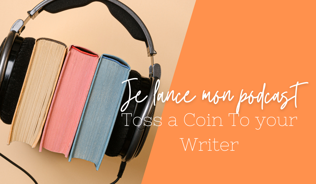 Je lance mon podcast : Toss A Coin To Your Writer !
