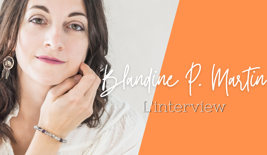 Interview de Blandine P Martin