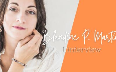 Interview de Blandine P Martin